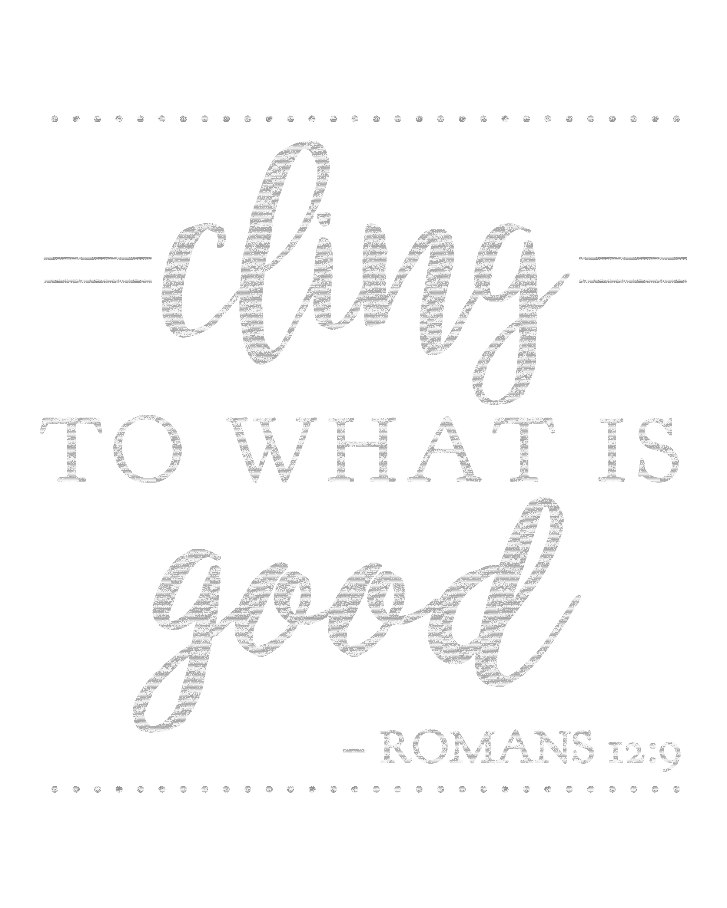 bible verse free printable cling to what is good romans 12 9
