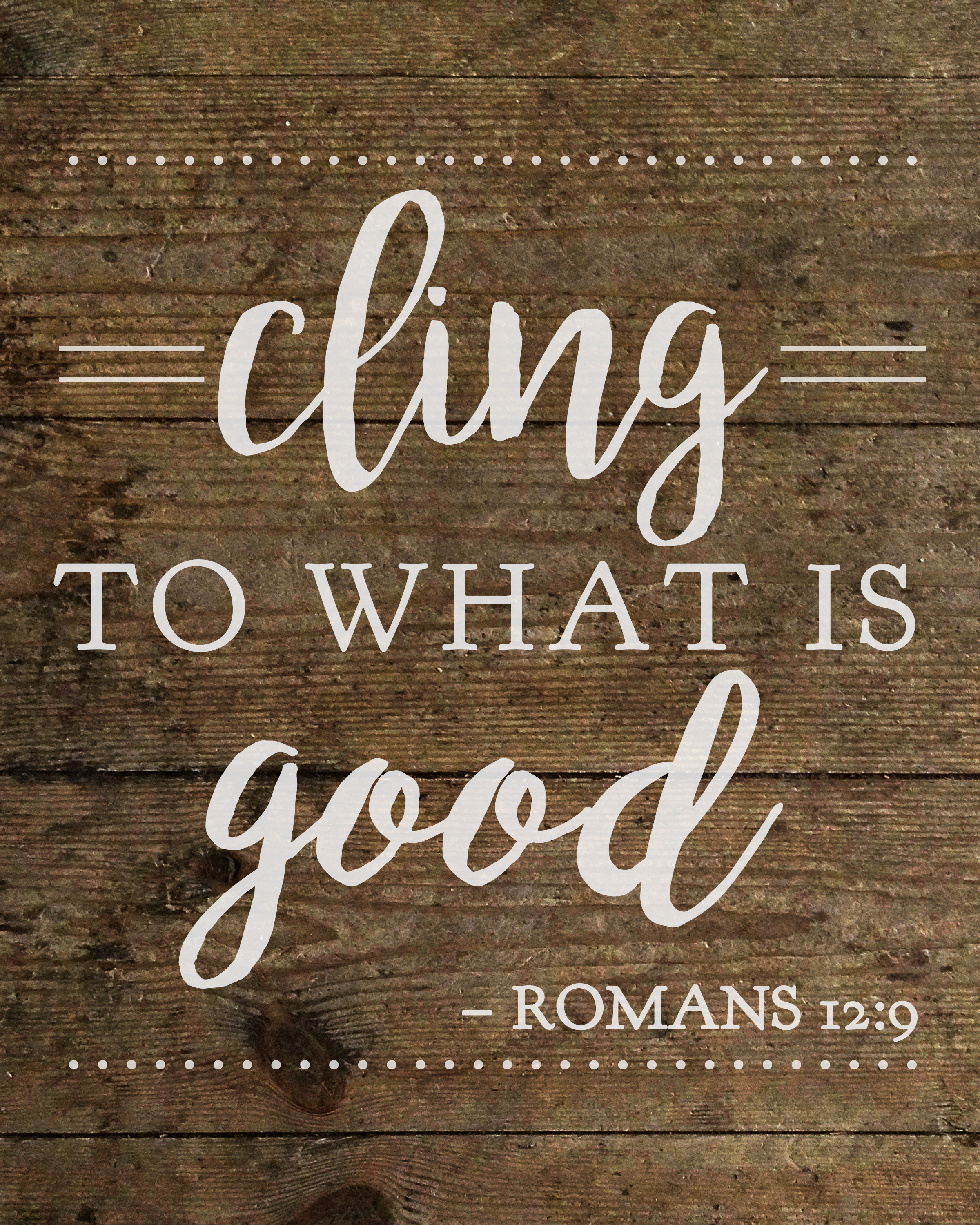 Bible Verse Free Printable Cling To What Is Good Romans 12:9
